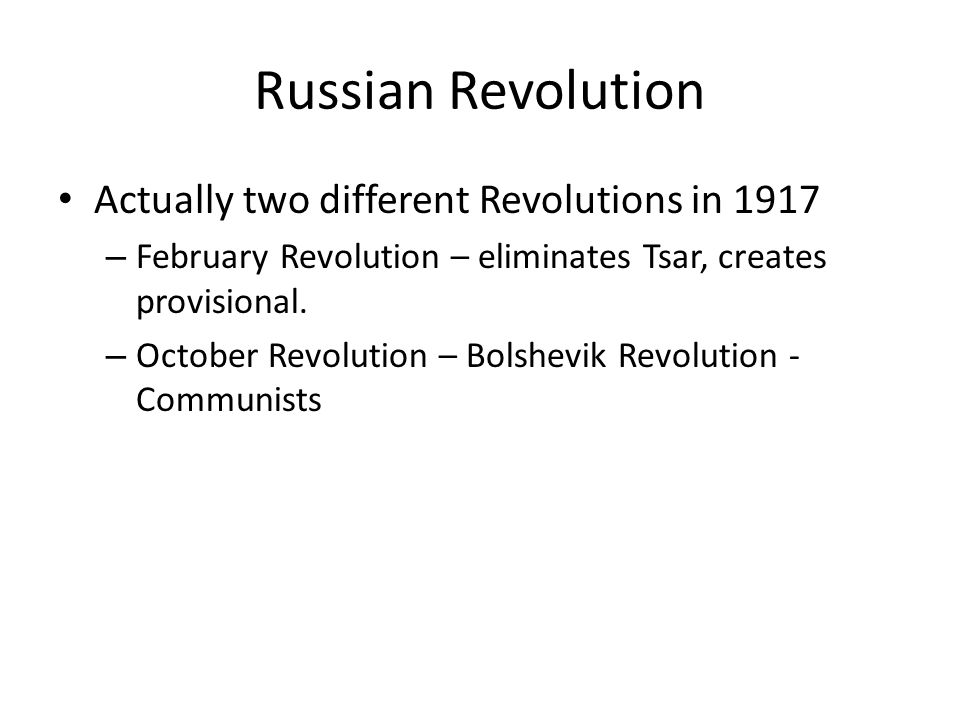 Russian Revolution Actually two different Revolutions in 1917 – February Revolution – eliminates Tsar, creates provisional.