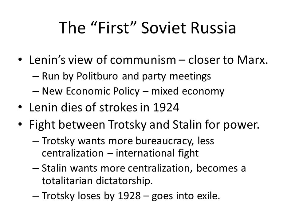 The First Soviet Russia Lenin's view of communism – closer to Marx.