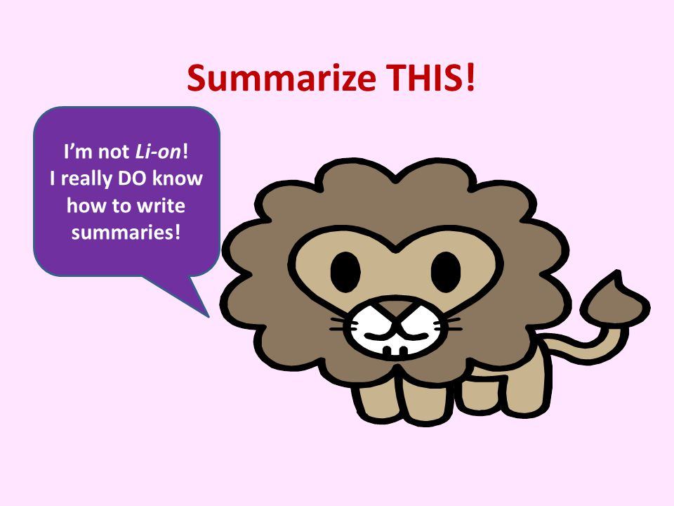 Step 4: Summarize! Oh yeah! Now I'll fit right in with those cool 6 th graders!