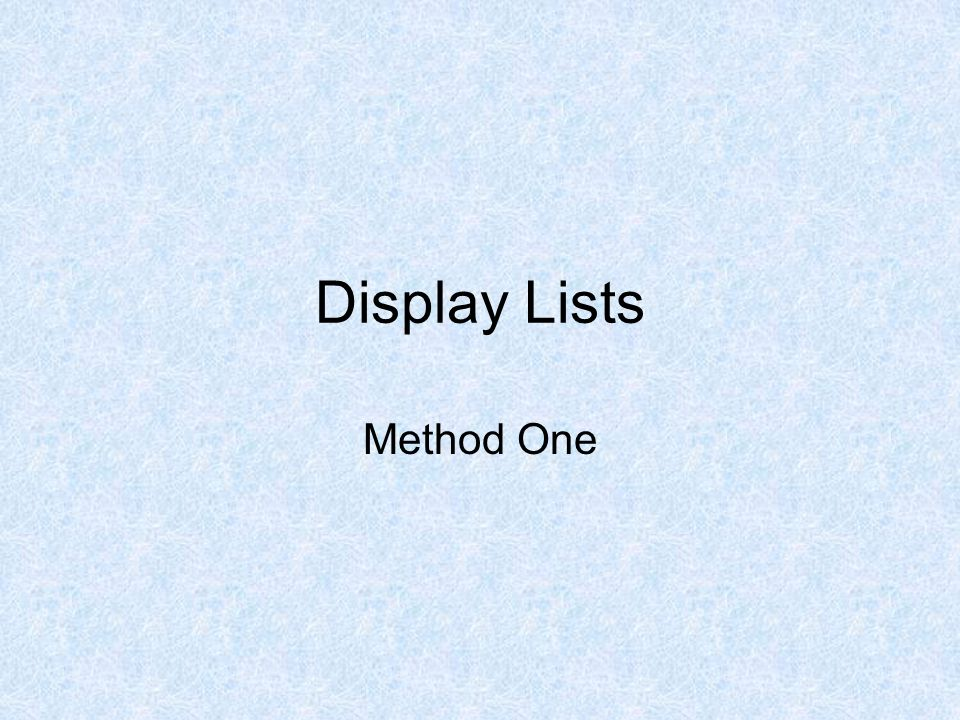 Display Lists Method One