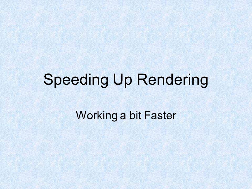 Speeding Up Rendering Working a bit Faster