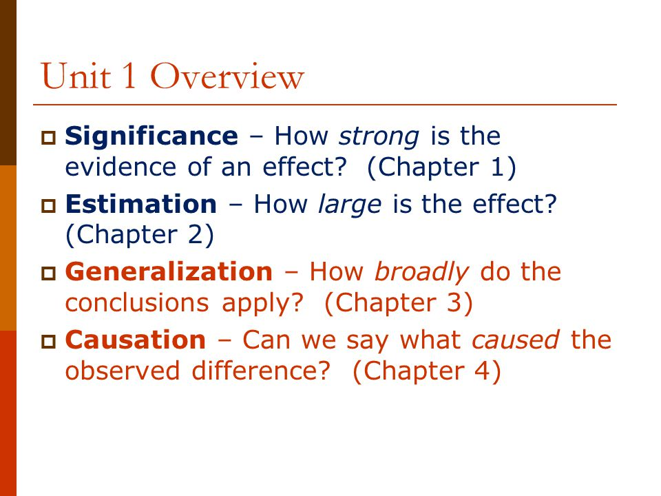 Unit 1 Overview  Significance – How strong is the evidence of an effect.