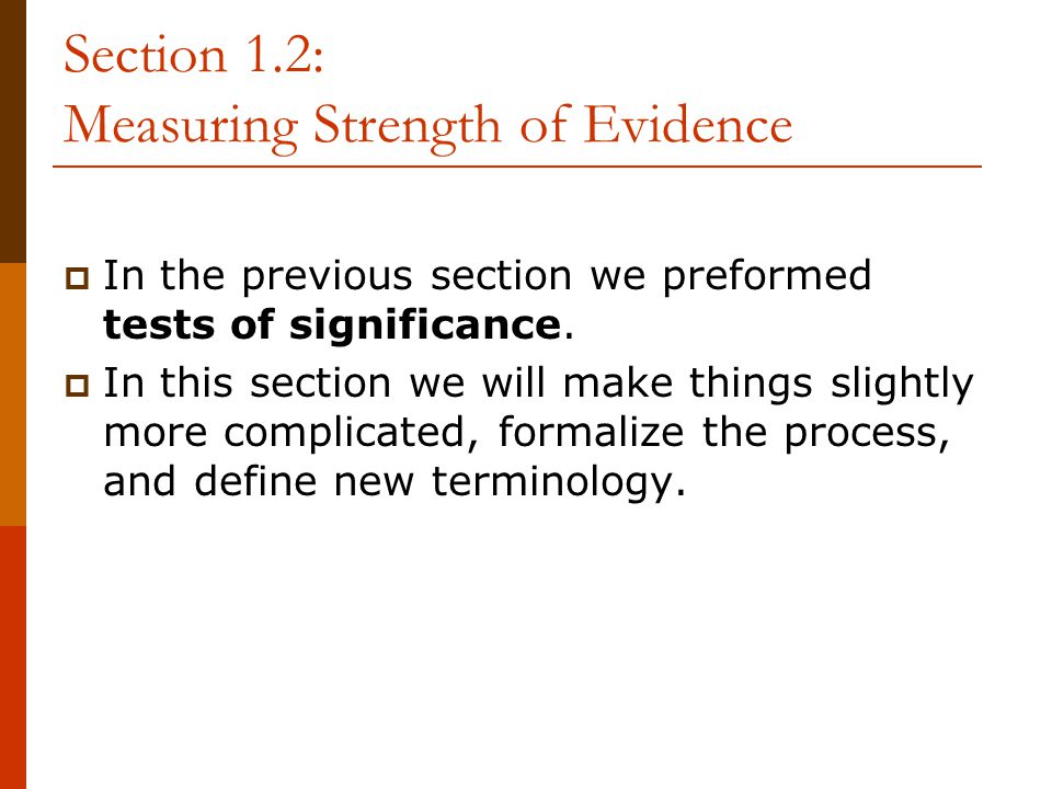 Section 1.2: Measuring Strength of Evidence  In the previous section we preformed tests of significance.