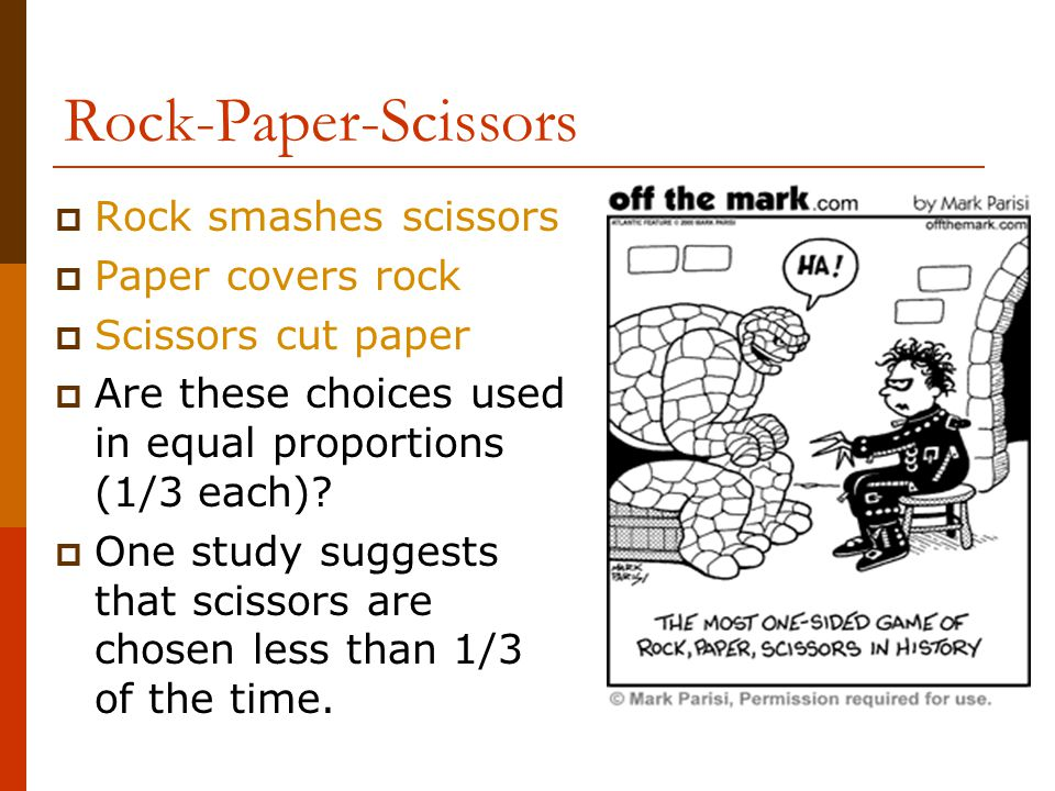 Rock-Paper-Scissors  Rock smashes scissors  Paper covers rock  Scissors cut paper  Are these choices used in equal proportions (1/3 each).