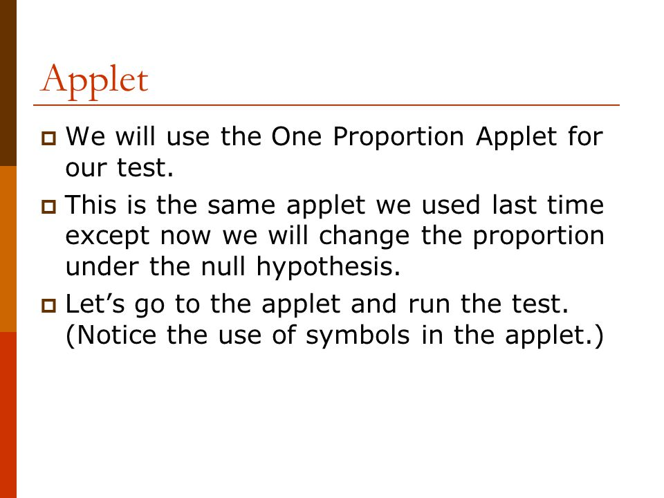 Applet  We will use the One Proportion Applet for our test.