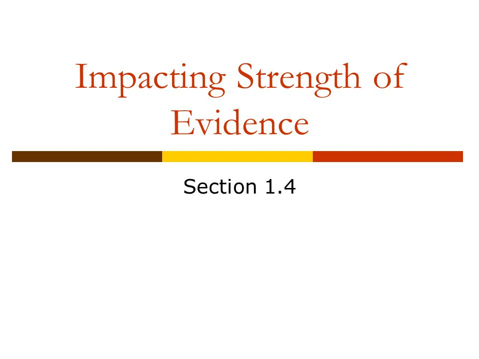 Impacting Strength of Evidence Section 1.4
