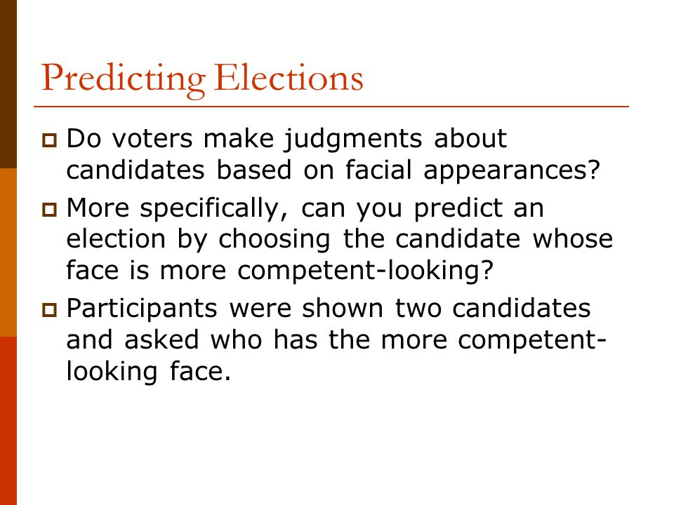 Predicting Elections  Do voters make judgments about candidates based on facial appearances.
