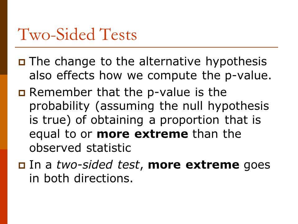 Two-Sided Tests  The change to the alternative hypothesis also effects how we compute the p-value.