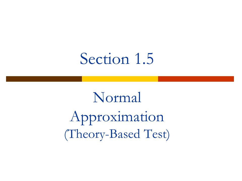 Section 1.5 Normal Approximation (Theory-Based Test)