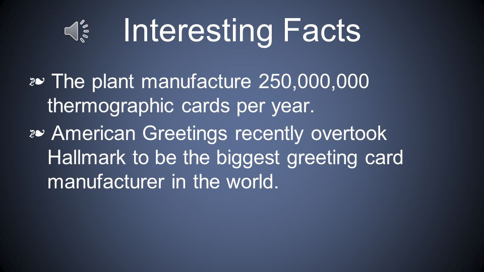 Interesting Facts ❧ The plant manufacture 250,000,000 thermographic cards per year.