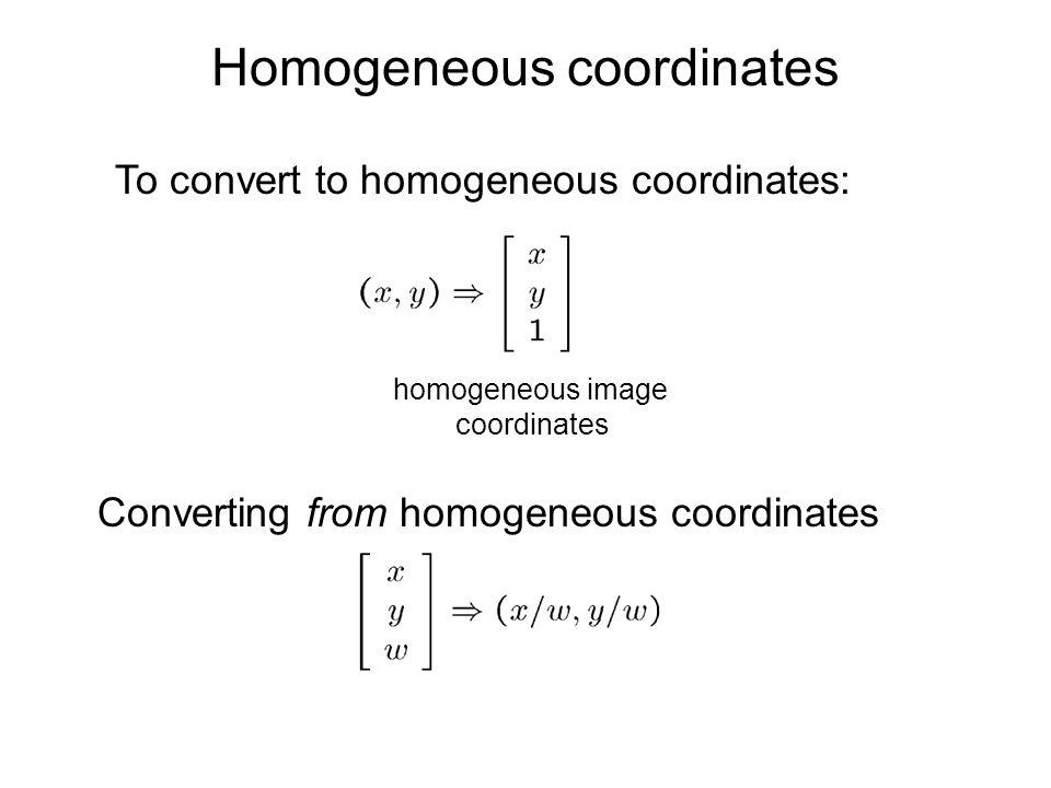 Homogeneous coordinates homogeneous image coordinates Converting from homogeneous coordinates To convert to homogeneous coordinates: