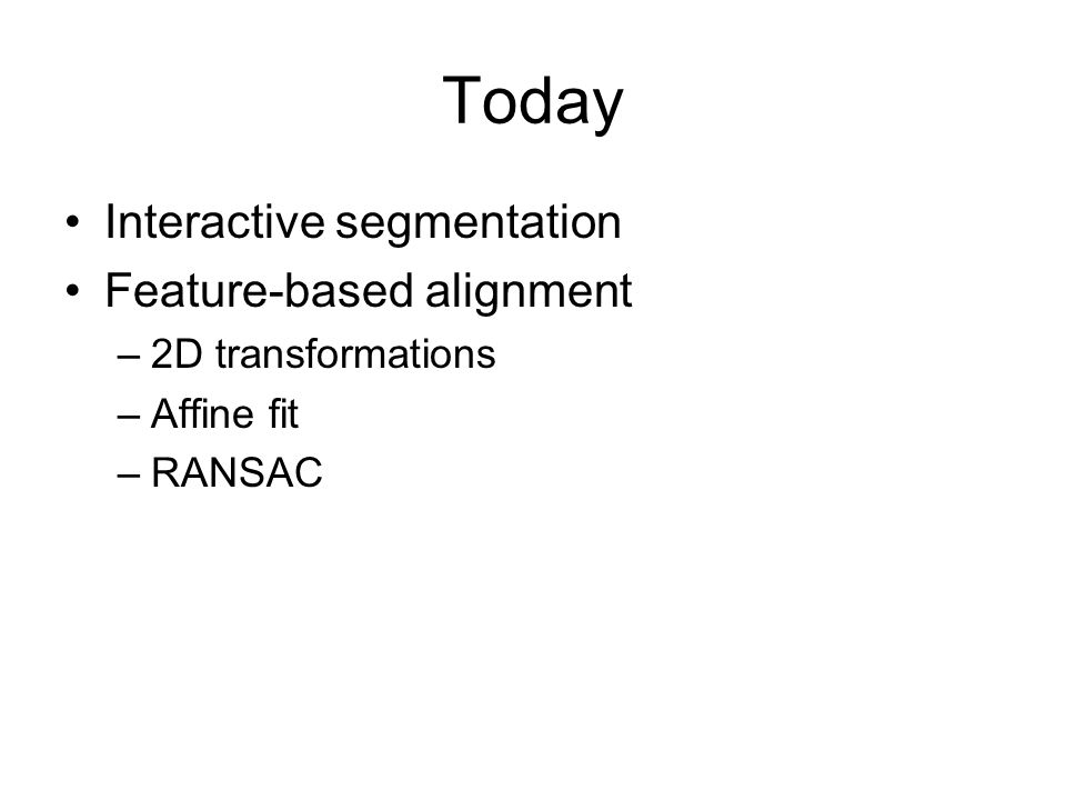 Today Interactive segmentation Feature-based alignment –2D transformations –Affine fit –RANSAC