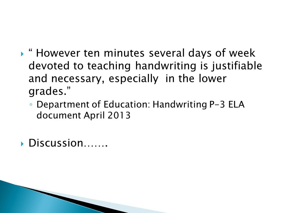""" """" However ten minutes several days of week devoted to teaching handwriting is justifiable and necessary, especially in the lower grades."""" ◦ Departme"""