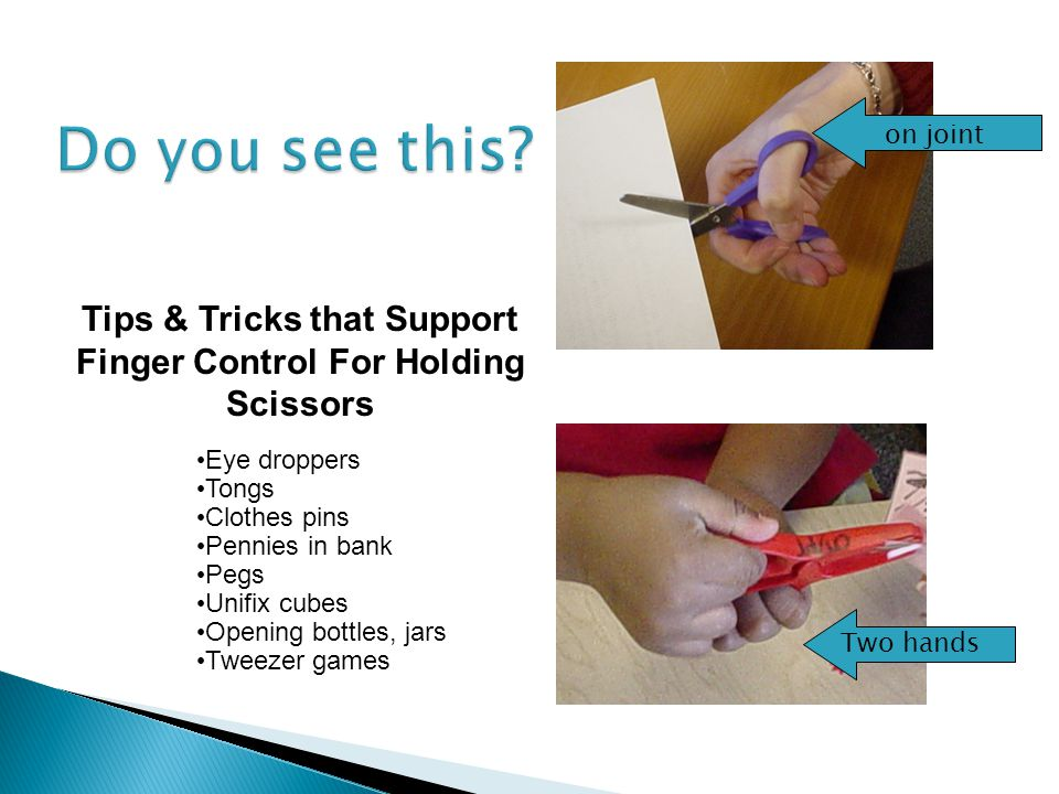 on joint Tips & Tricks that Support Finger Control For Holding Scissors Eye droppers Tongs Clothes pins Pennies in bank Pegs Unifix cubes Opening bott