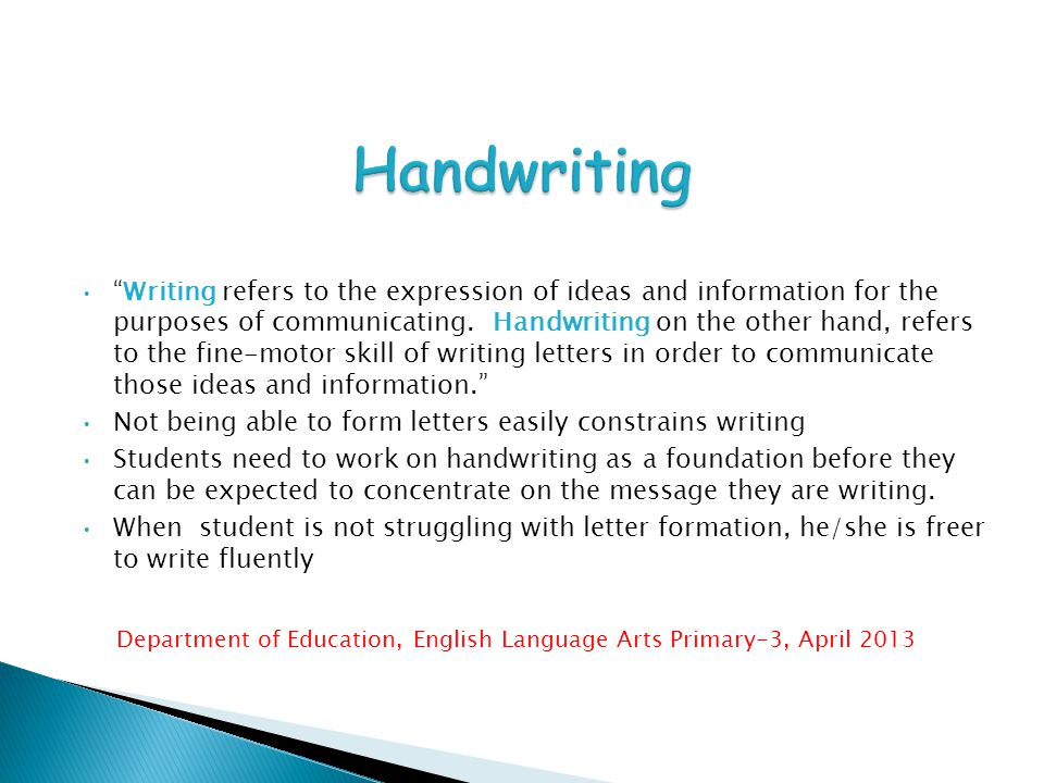 """""""Writing refers to the expression of ideas and information for the purposes of communicating. Handwriting on the other hand, refers to the fine-motor"""