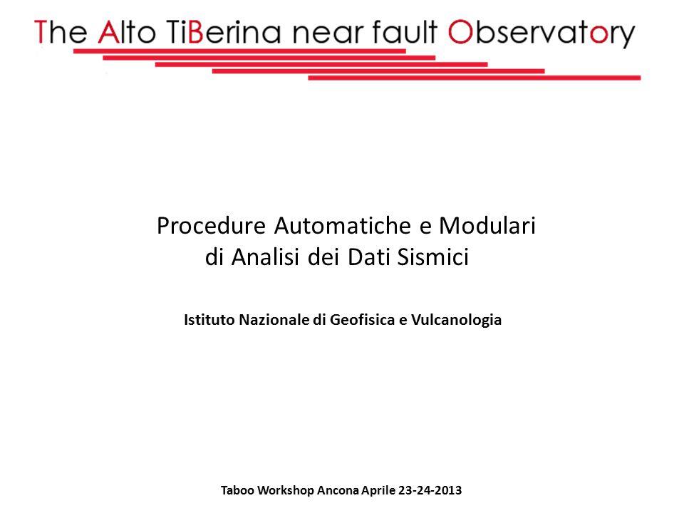 Procedure Automatiche e Modulari di Analisi dei Dati Sismici Istituto Nazionale di Geofisica e Vulcanologia Taboo Workshop Ancona Aprile 23-24-2013