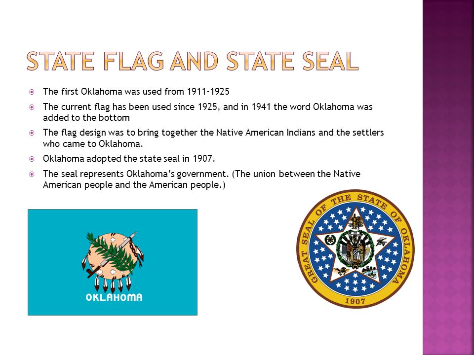  The first Oklahoma was used from 1911-1925  The current flag has been used since 1925, and in 1941 the word Oklahoma was added to the bottom  The