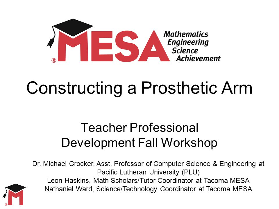 Constructing a Prosthetic Arm Teacher Professional Development Fall Workshop Dr.