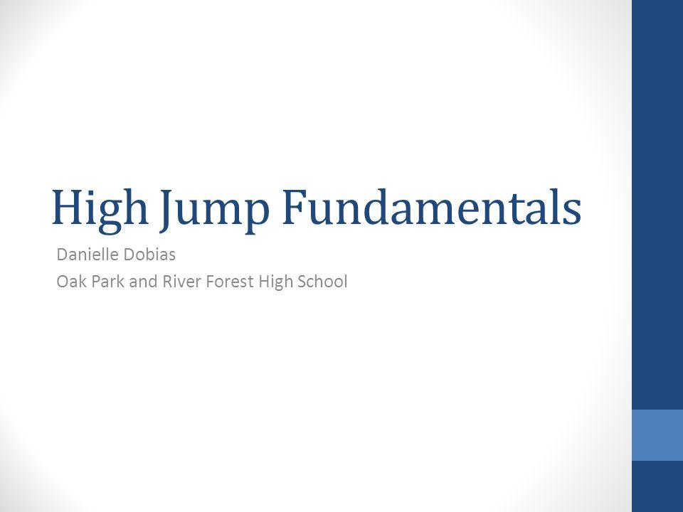 High Jump Fundamentals Danielle Dobias Oak Park and River Forest High School
