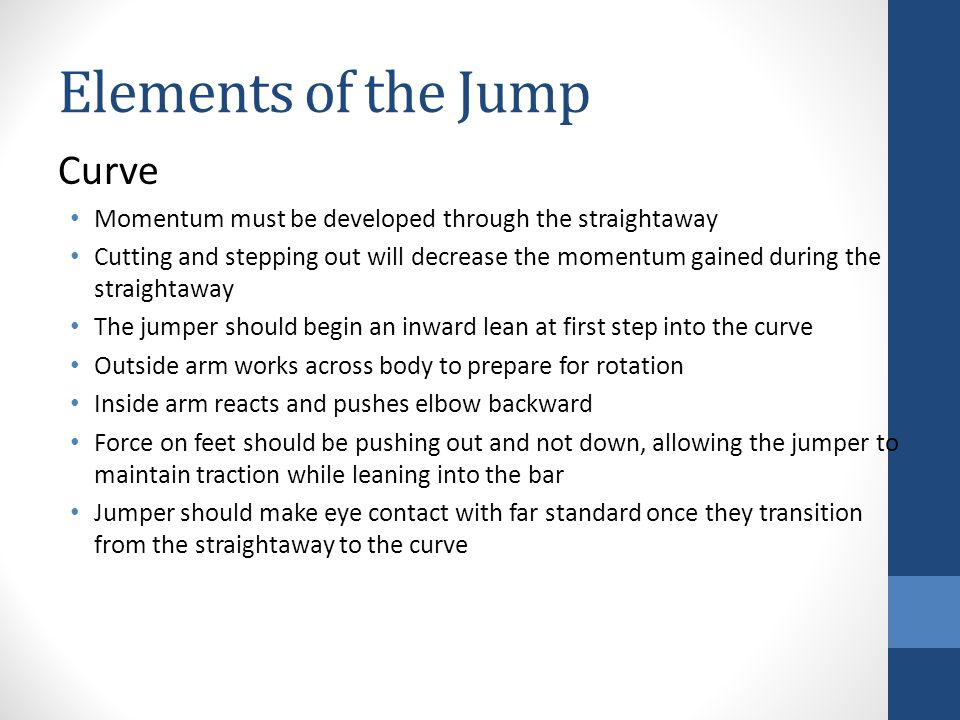 Elements of the Jump Curve Momentum must be developed through the straightaway Cutting and stepping out will decrease the momentum gained during the s