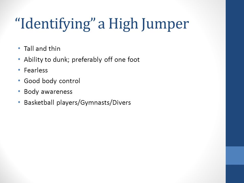 """""""Identifying"""" a High Jumper Tall and thin Ability to dunk; preferably off one foot Fearless Good body control Body awareness Basketball players/Gymnas"""