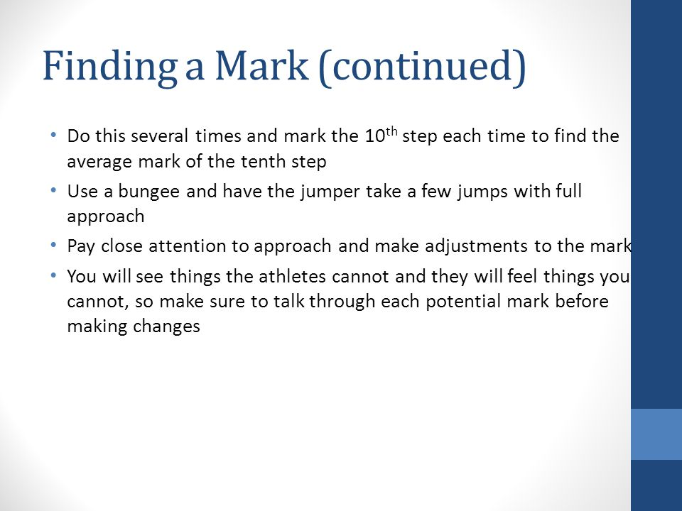 Finding a Mark (continued) Do this several times and mark the 10 th step each time to find the average mark of the tenth step Use a bungee and have th