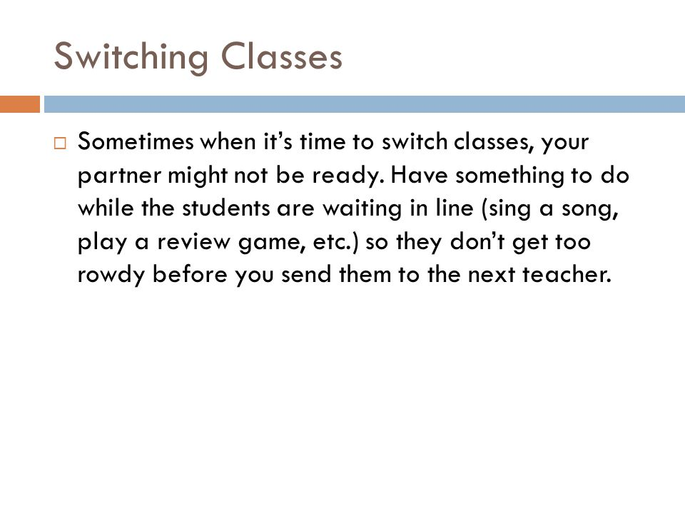 Switching Classes  Sometimes when it's time to switch classes, your partner might not be ready.