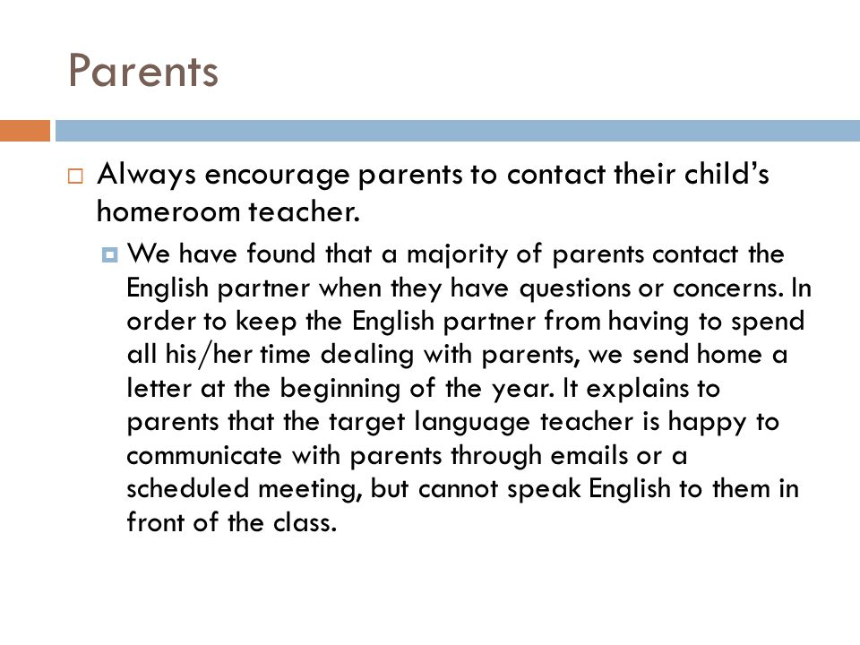 Parents  Always encourage parents to contact their child's homeroom teacher.
