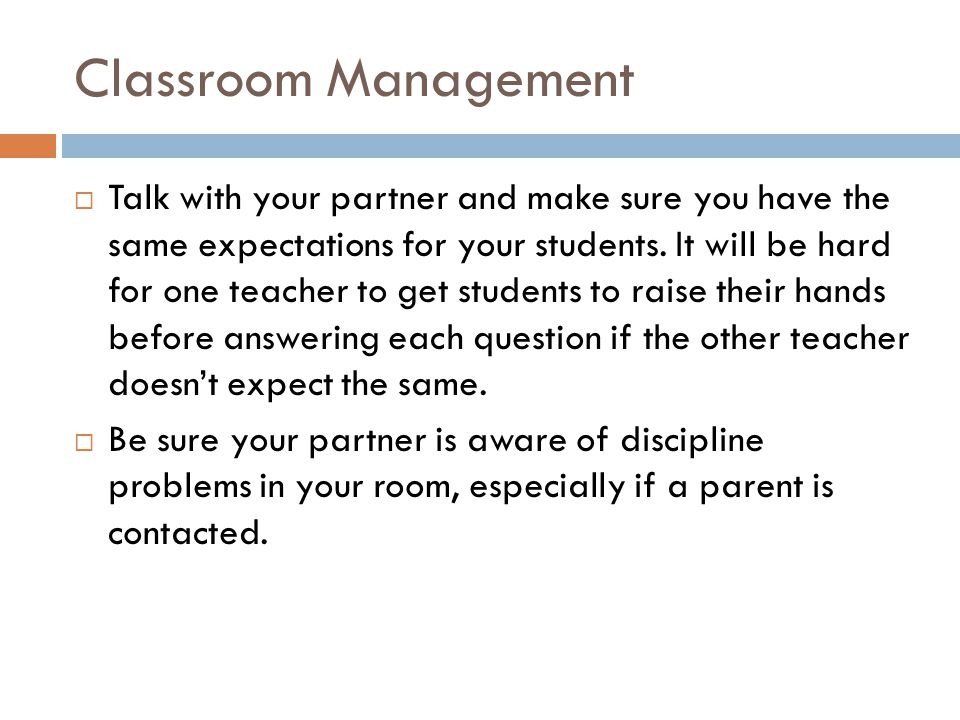 Classroom Management  Talk with your partner and make sure you have the same expectations for your students.
