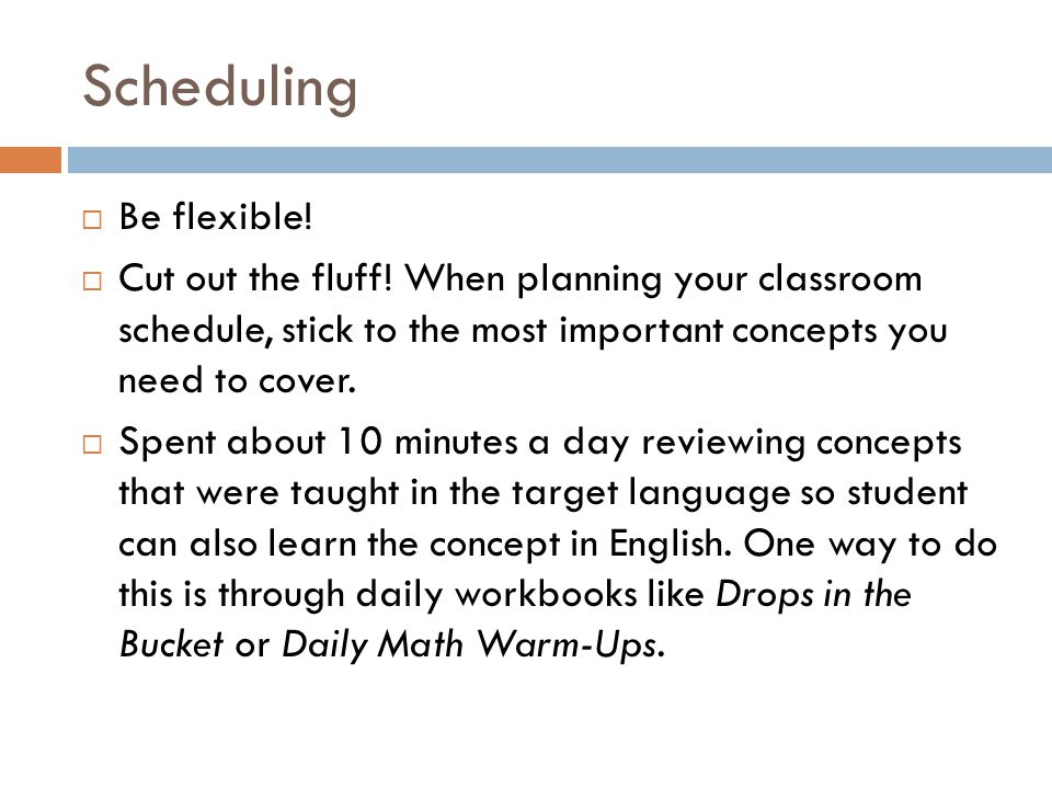 Scheduling  Be flexible.  Cut out the fluff.