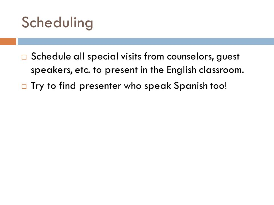 Scheduling  Schedule all special visits from counselors, guest speakers, etc.