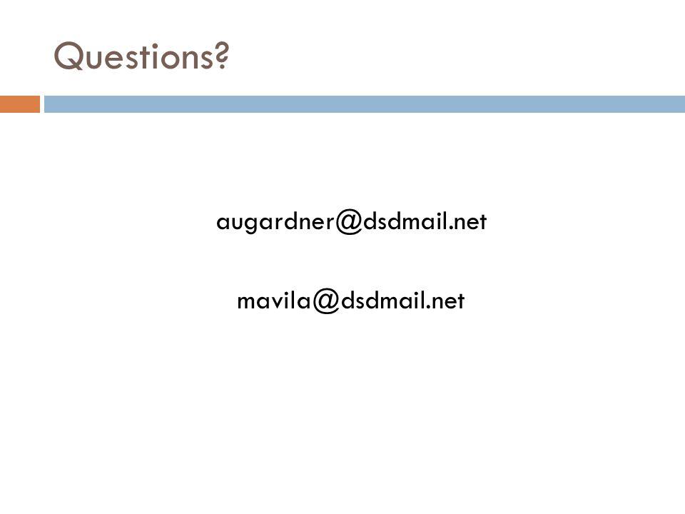 Questions augardner@dsdmail.net mavila@dsdmail.net