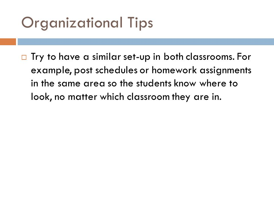 Organizational Tips  Try to have a similar set-up in both classrooms.