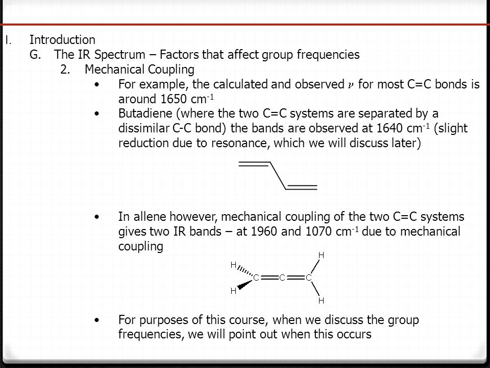 30 IR Spectroscopy I. Introduction G.The IR Spectrum – Factors that affect group frequencies 2.Mechanical Coupling For example, the calculated and obs