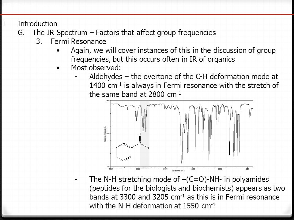 34 IR Spectroscopy I. Introduction G.The IR Spectrum – Factors that affect group frequencies 3.Fermi Resonance Again, we will cover instances of this