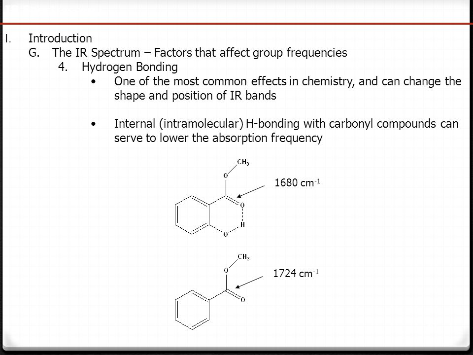 35 IR Spectroscopy I. Introduction G.The IR Spectrum – Factors that affect group frequencies 4.Hydrogen Bonding One of the most common effects in chem