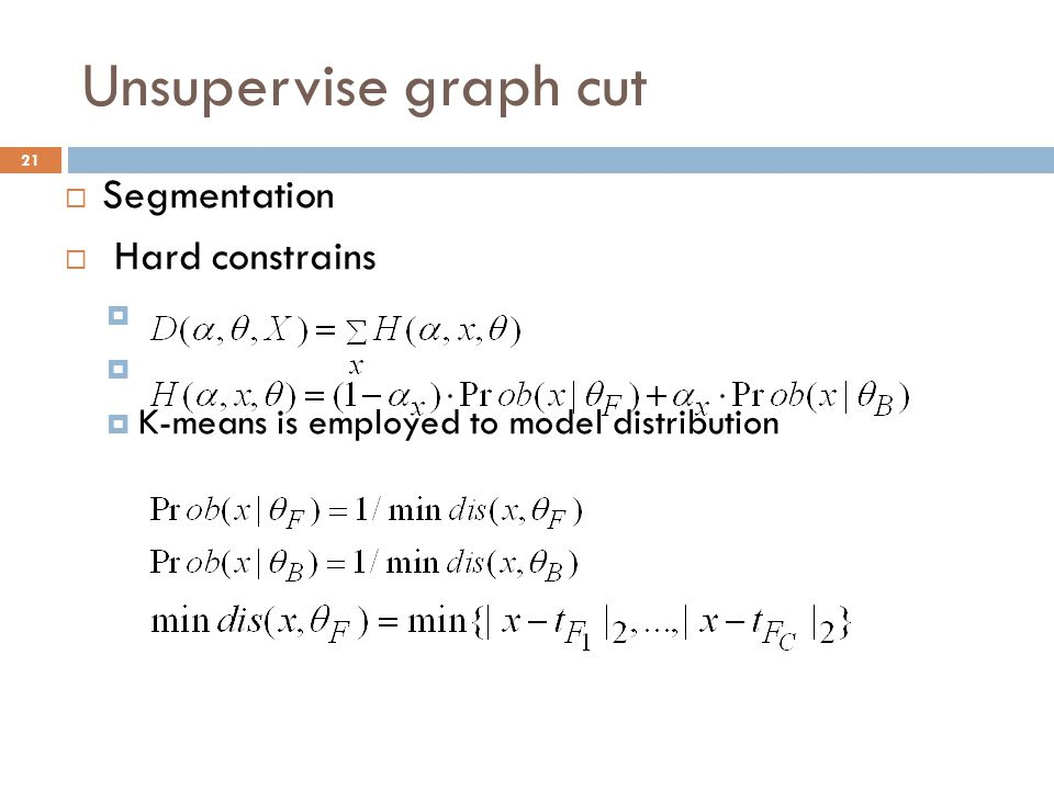 Unsupervise graph cut 21  Segmentation  Hard constrains   K-means is employed to model distribution