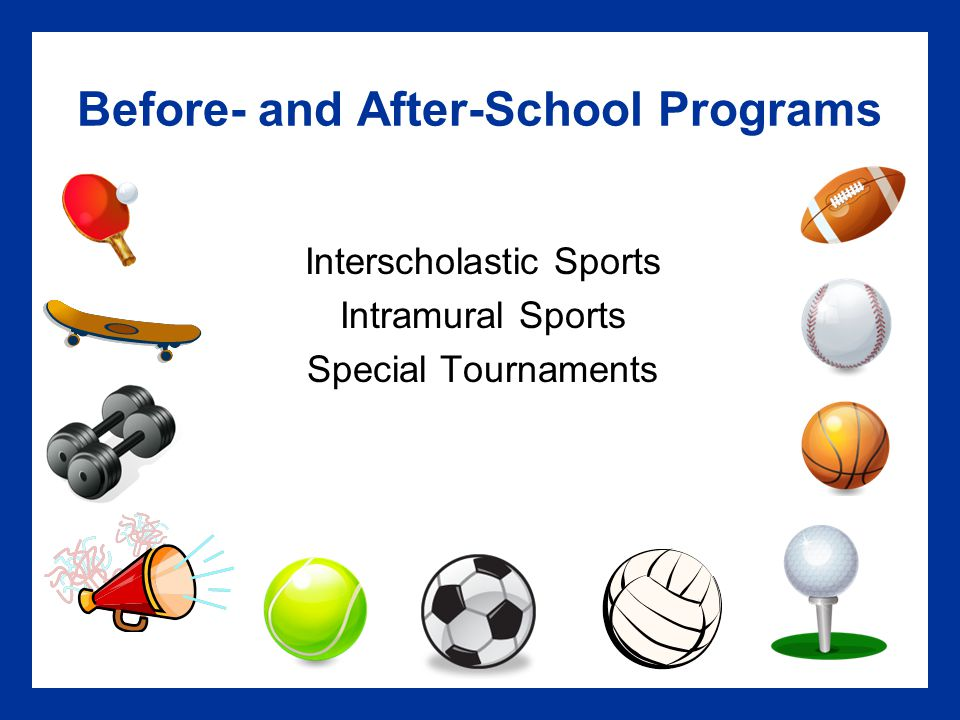 Before- and After-School Programs Interscholastic Sports Intramural Sports Special Tournaments