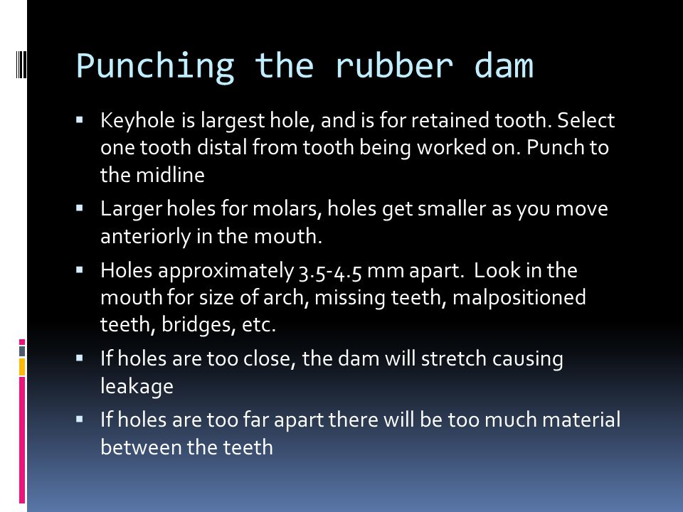 Punching the rubber dam  Keyhole is largest hole, and is for retained tooth.