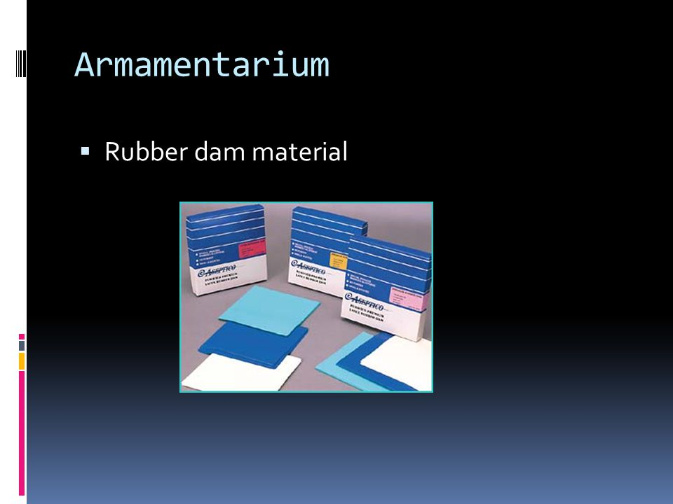 Other tidbits  Using a water soluble lubricant such as shaving cream can make the dam slip over the teeth easier  A rubber dam napkin or 2x2 gauze squares placed between the dam and the patient's face can enhance patient comfort while wearing a rubber dam