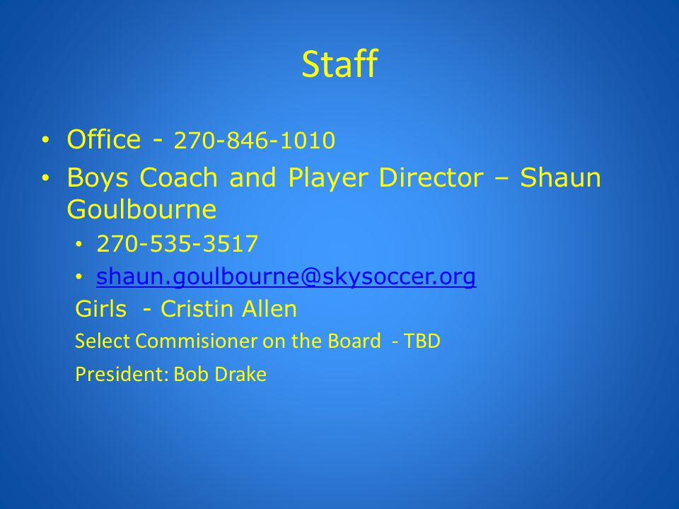 Staff Office - 270-846-1010 Boys Coach and Player Director – Shaun Goulbourne 270-535-3517 shaun.goulbourne@skysoccer.org Girls - Cristin Allen Select