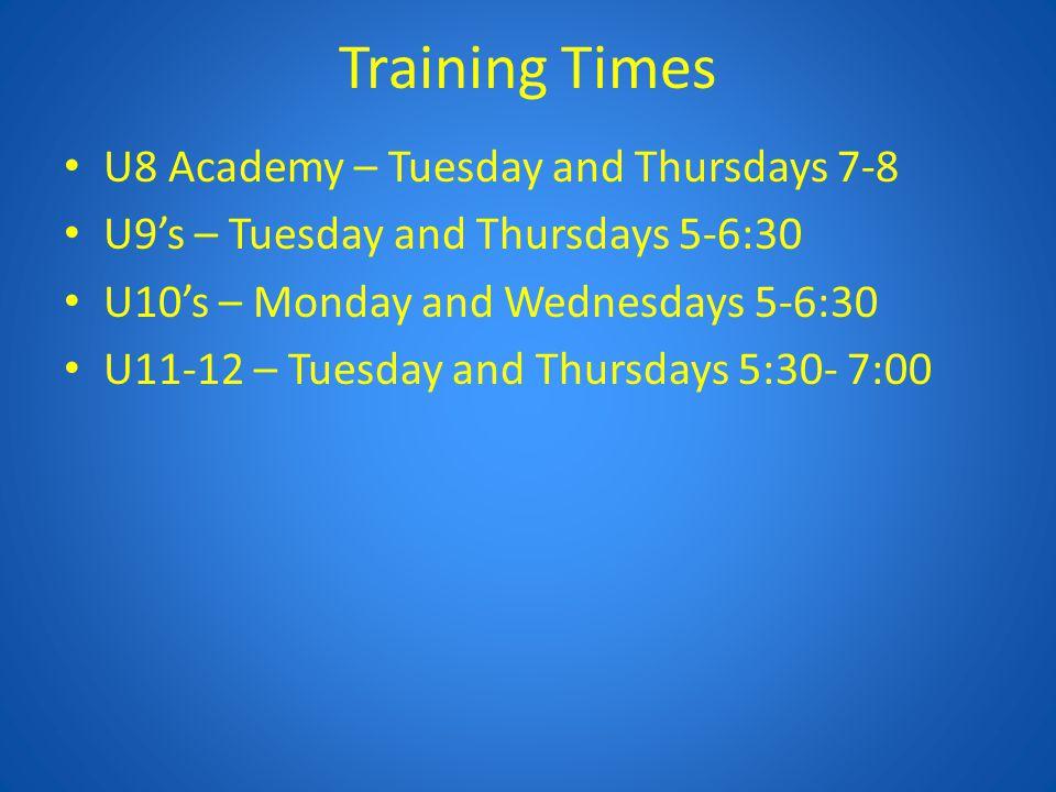 Training Times U8 Academy – Tuesday and Thursdays 7-8 U9's – Tuesday and Thursdays 5-6:30 U10's – Monday and Wednesdays 5-6:30 U11-12 – Tuesday and Thursdays 5:30- 7:00