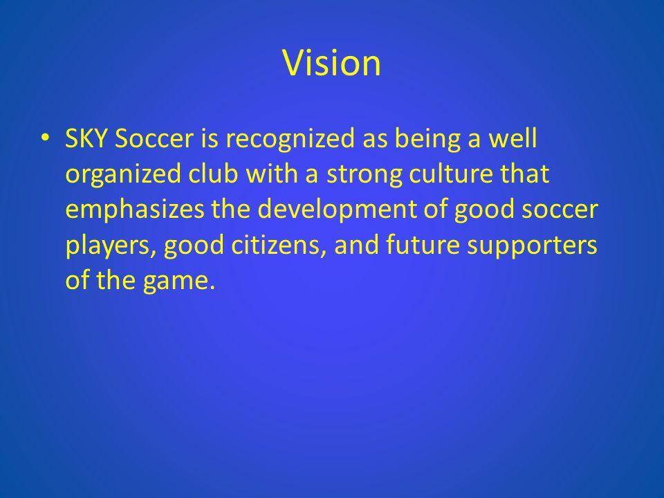 Vision SKY Soccer is recognized as being a well organized club with a strong culture that emphasizes the development of good soccer players, good citi