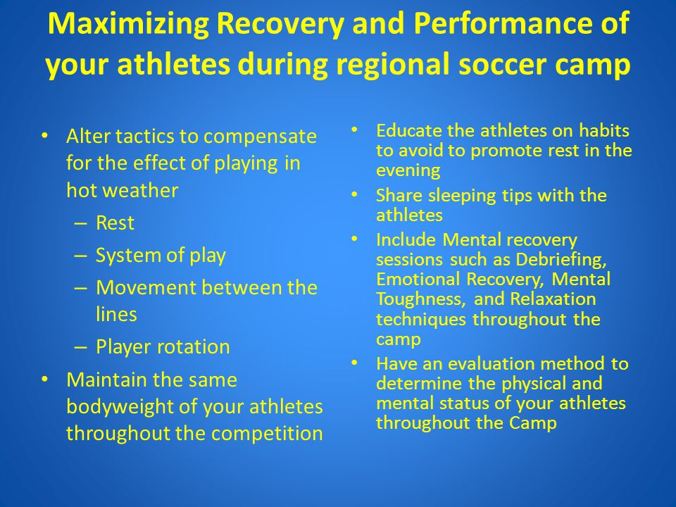 Maximizing Recovery and Performance of your athletes during regional soccer camp Alter tactics to compensate for the effect of playing in hot weather