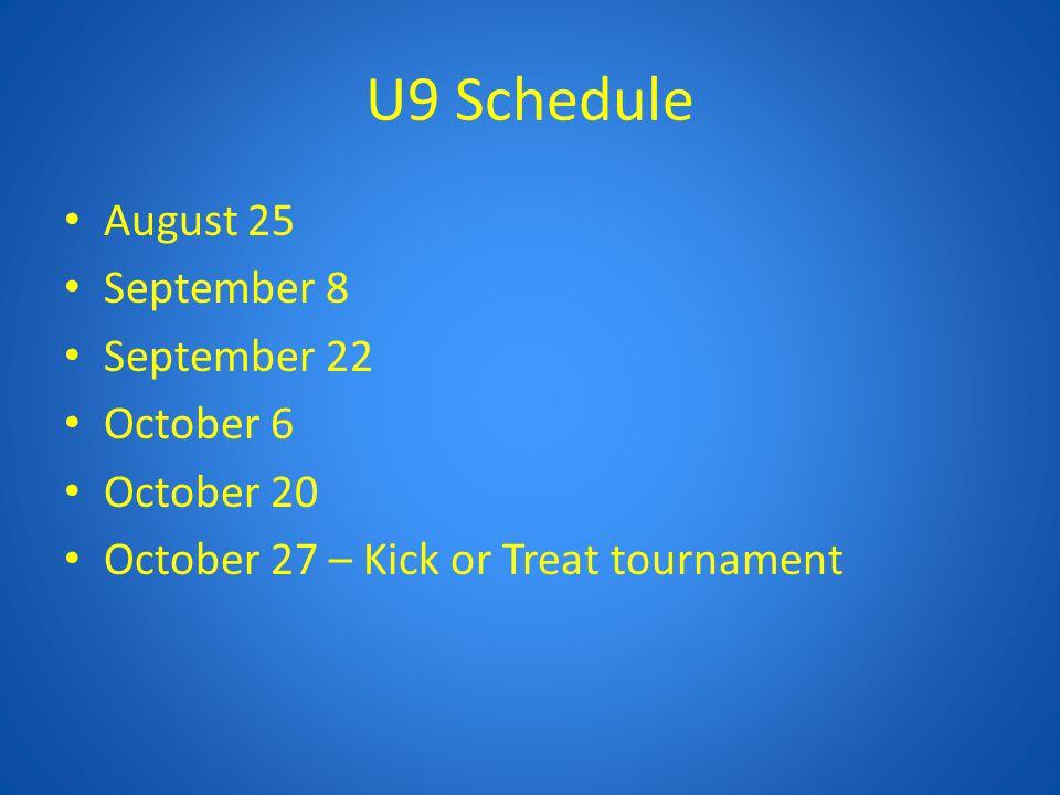 U9 Schedule August 25 September 8 September 22 October 6 October 20 October 27 – Kick or Treat tournament