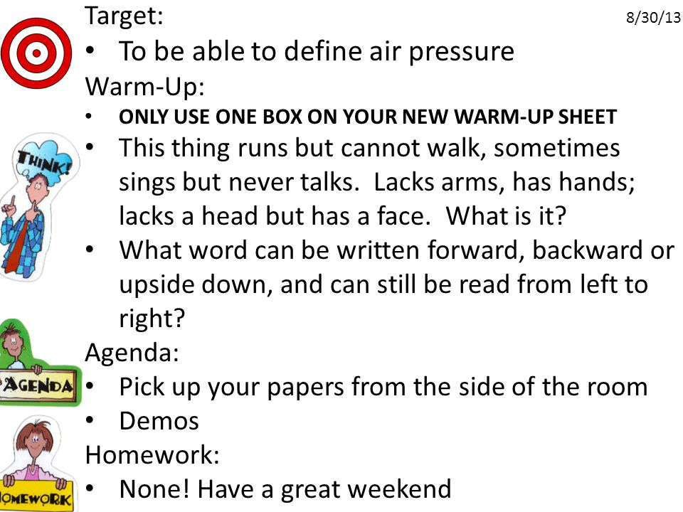 Target: To be able to define air pressure Warm-Up: ONLY USE ONE BOX ON YOUR NEW WARM-UP SHEET This thing runs but cannot walk, sometimes sings but never talks.