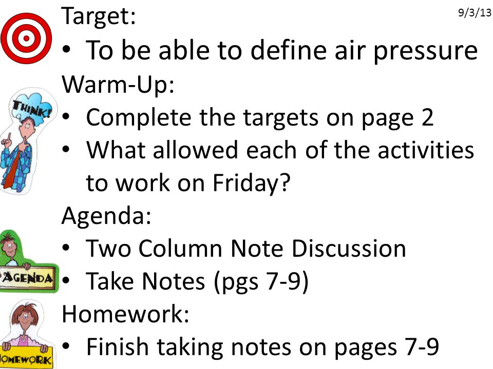 Target: To be able to define air pressure Warm-Up: Complete the targets on page 2 What allowed each of the activities to work on Friday.