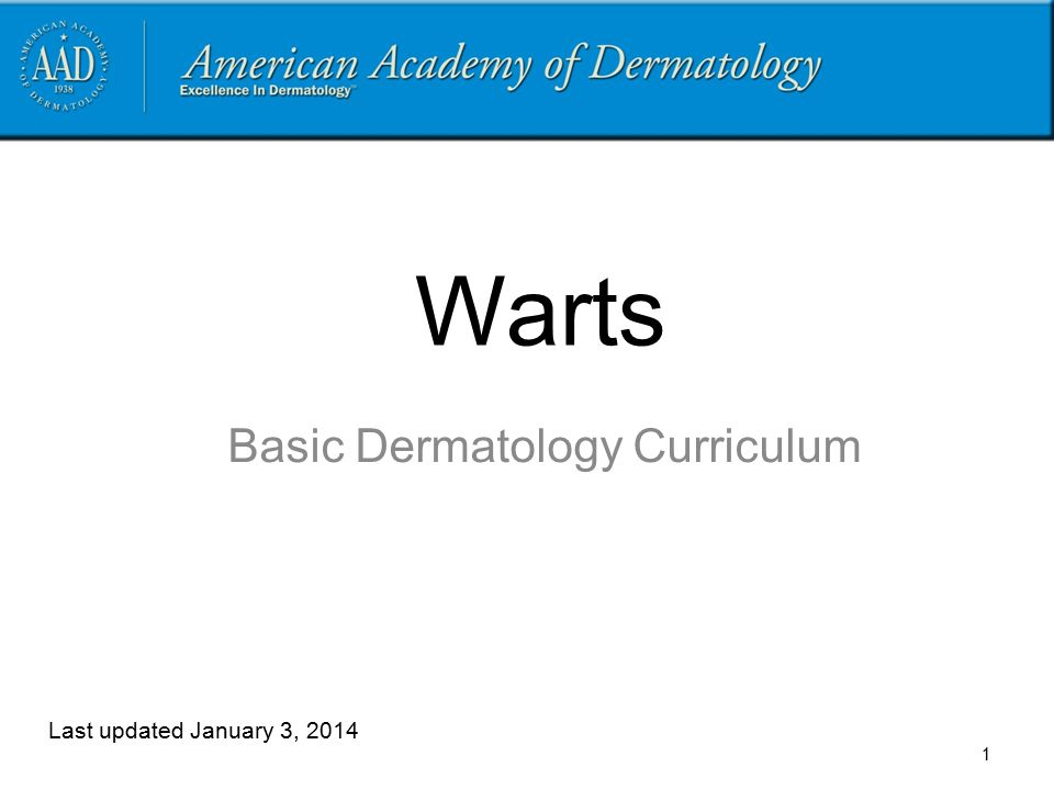 1 Warts Basic Dermatology Curriculum Last updated January 3, 2014
