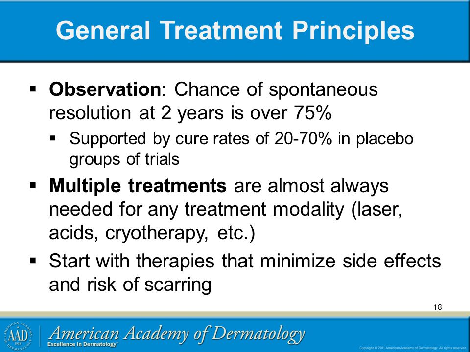 General Treatment Principles  Observation: Chance of spontaneous resolution at 2 years is over 75%  Supported by cure rates of 20-70% in placebo gro