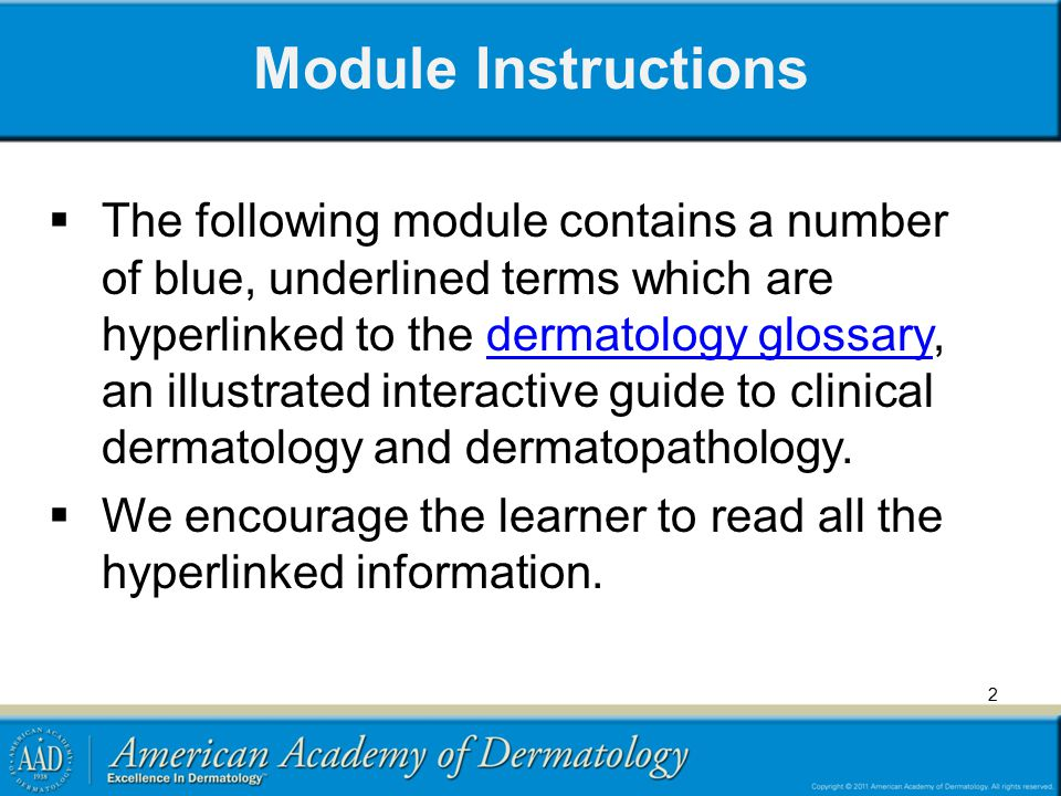 2 Module Instructions  The following module contains a number of blue, underlined terms which are hyperlinked to the dermatology glossary, an illustr